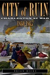 City of Ruin: Charleston At War, 1860-1865