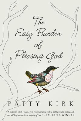 The Easy Burden of Pleasing God by Patty Kirk