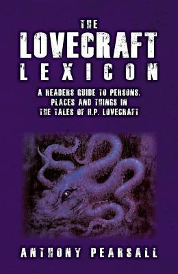 The Lovecraft Lexicon by Anthony Brainard Pearsall