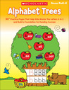 Alphabet Trees: 50+ Practice Pages That Help Kids Master the Letters A to Z and Build a Foundation for Reading Success