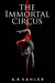 The Immortal Circus by A.R. Kahler