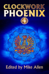 Clockwork Phoenix 4 by Mike Allen