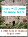 There Will Come More No Tears by Jori Sams