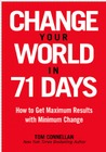 Change Your World in 71 Days: How to Get Maximum Results with Minimum Change