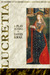 Lucretia  A Play in Verse   An Historie of The Roman Borgias and their Daughter Lucretia