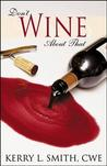 Don't Wine About That by Kerry L.  Smith