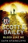 Bleed Like Me (Scott & Bailey, #2)