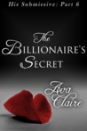 The Billionaire's Secret (His Submissive, #6)