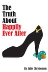 The Truth About Happily Ever After (The Quinn Malone Series)