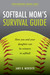 Softball Mom's Survival Guide