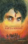 The Chronicle of Sapta Sindhu by Aporva Kala