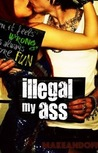 Illegal My Ass by Makeandoffer