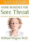 Home Remedies for Sore Throat: Alternative Medicine for a Healthy Body (Health Collection)