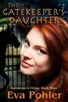 The Gatekeeper's Daughter by Eva Pohler
