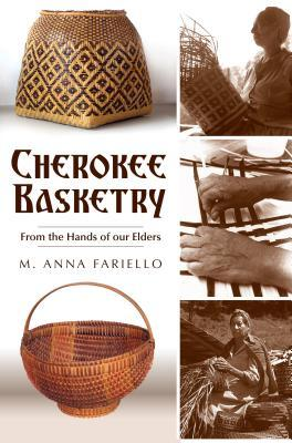 Cherokee Basketry by M. Anna Fariello