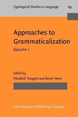 Approaches to Grammaticalization: Volume I. Theoretical and Methodological Issues