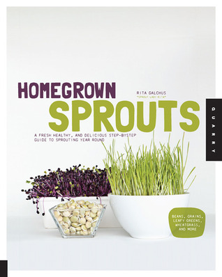 Homegrown Sprouts: A Fresh, Healthy, and Delicious Step-by-Step Guide to Sprouting and Enjoying Sprouts - Beans, Grains, Leafy Greens, Wheatgrass, and More