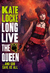 Long Live the Queen by Kate Locke
