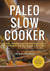 Paleo Slow Cooker by John Chatham