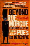 Beyond Rue Morgue Anthology: Further Tales of Edgar Allan Poe's 1st Detective