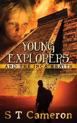 Young Explorers and the Inca Wraith by S.T. Cameron