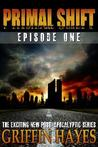Primal Shift: Episode 1 (A Post-Apocalyptic Serial Thriller)