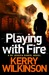 Playing With Fire by Kerry Wilkinson
