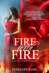 Fire with Fire by Penelope King
