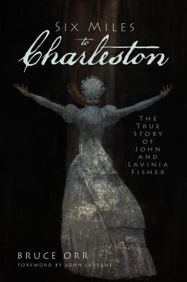 Six Miles to Charleston (SC): The True Story of John and Lavinia Fisher