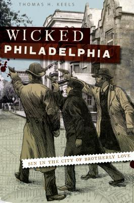 Wicked Philadelphia (PA) by Thomas H. Keels