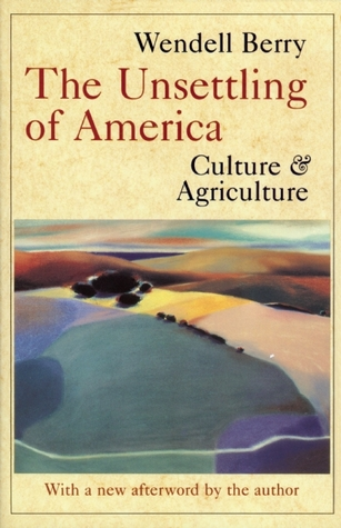 The Unsettling of America by Wendell Berry