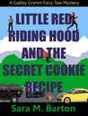 Little Red Riding Hood and the Secret Cookie Recipe (A Gabby Grimm Fairy Tale Mystery, #3)