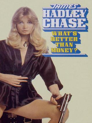 What's Better Than Money? by James Hadley Chase