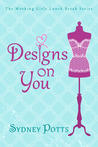 Designs on You (The Working Girls Lunch Break Series #1)