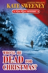 Who'll Be Dead For Christmas? by Kate Sweeney