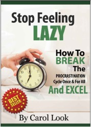 Stop Feeling Lazy: How To Break The Procrastination Cycle Once And For All And Excel