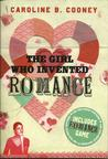 The Girl Who Invented Romance by Caroline B. Cooney