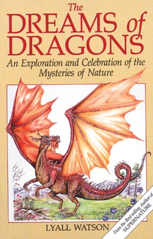 The Dreams of Dragons by Lyall Watson