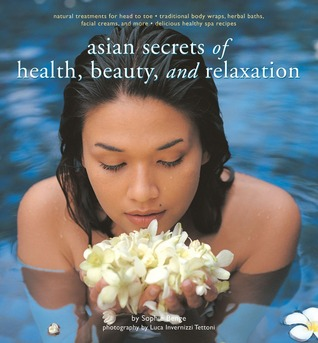 Asian Secrets of Health, Beauty and Relaxation by Sophie Benge