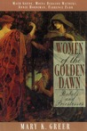 Women of the Golden Dawn: Rebels and Priestesses: Maud Gonne, Moina Bergson Mathers, Annie Horniman, Florence Farr