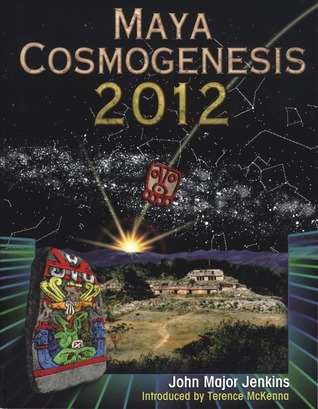 Maya Cosmogenesis 2012 by John Major Jenkins