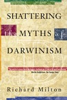 Shattering the Myths of Darwinism by Richard Milton