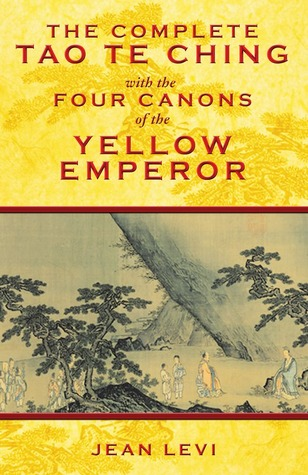 The Complete Tao Te Ching with the Four Canons of the Yellow ... by Jean Lévi