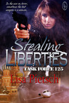 Stealing Liberties (Task Force 125 - Book 4)