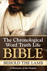 The Chronological Word Truth Life Bible ~ Behold The Lamb by C. Austin Tucker