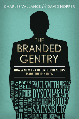 The Branded Gentry: How a New Era of Entrepreneurs Made Their Names. David Hopper and Charles Vallance