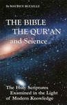 The Bible, the Qur'an, and Science: The Holy Scriptures Examined in the Light of Modern Knowledge