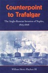 Counterpoint to Trafalgar: The Anglo-Russian Invasion of Naples, 1805-1806