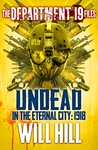 Undead in the Eternal City: 1918 (The Department 19 Files, #2)