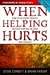 When Helping Hurts by Steve Corbett